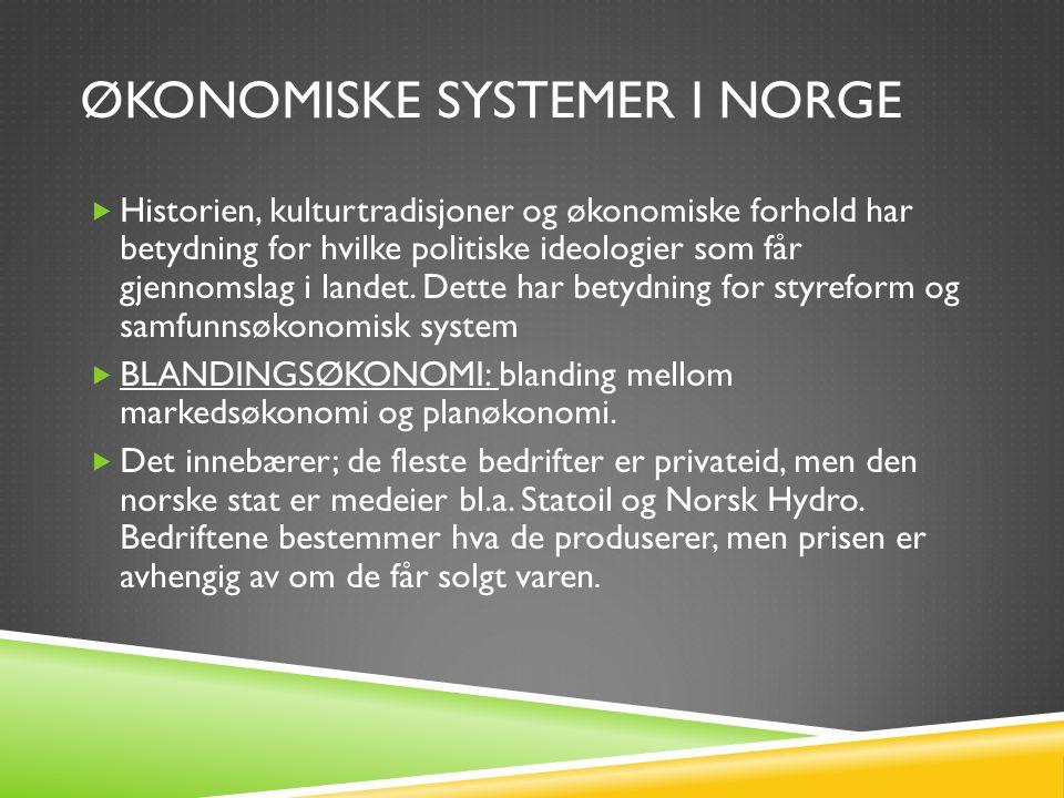 ØKONOMISKE SYSTEMER I NORGE  Historien, kulturtradisjoner og økonomiske forhold har betydning for hvilke politiske ideologier som får gjennomslag i l