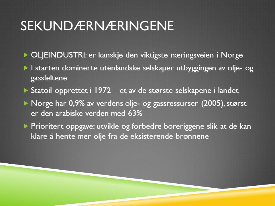 SEKUNDÆRNÆRINGENE  OLJEINDUSTRI: er kanskje den viktigste næringsveien i Norge  I starten dominerte utenlandske selskaper utbyggingen av olje- og ga