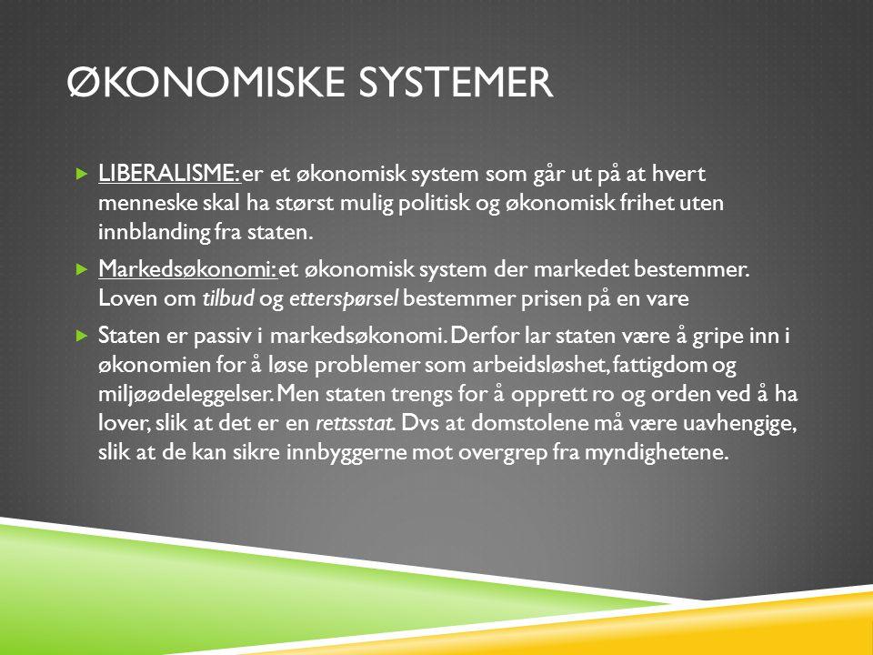 ØKONOMISKE SYSTEMER  LIBERALISME: er et økonomisk system som går ut på at hvert menneske skal ha størst mulig politisk og økonomisk frihet uten innbl