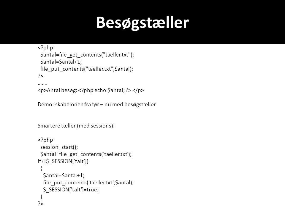 Besøgstæller < php $antal=file_get_contents( taeller.txt ); $antal=$antal+1; file_put_contents( taeller.txt ,$antal); > …….