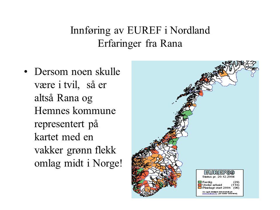 Innføring av EUREF i Nordland Erfaringer fra Rana Dersom noen skulle være i tvil, så er altså Rana og Hemnes kommune representert på kartet med en vak