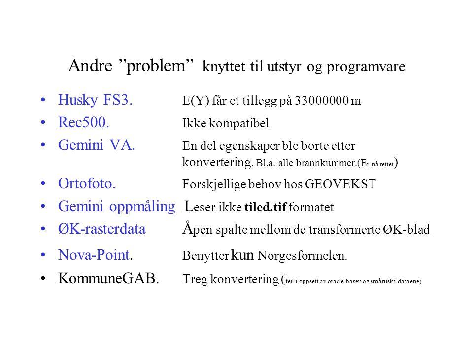 """Andre """"problem"""" knyttet til utstyr og programvare Husky FS3. E(Y) får et tillegg på 33000000 m Rec500. Ikke kompatibel Gemini VA. En del egenskaper bl"""