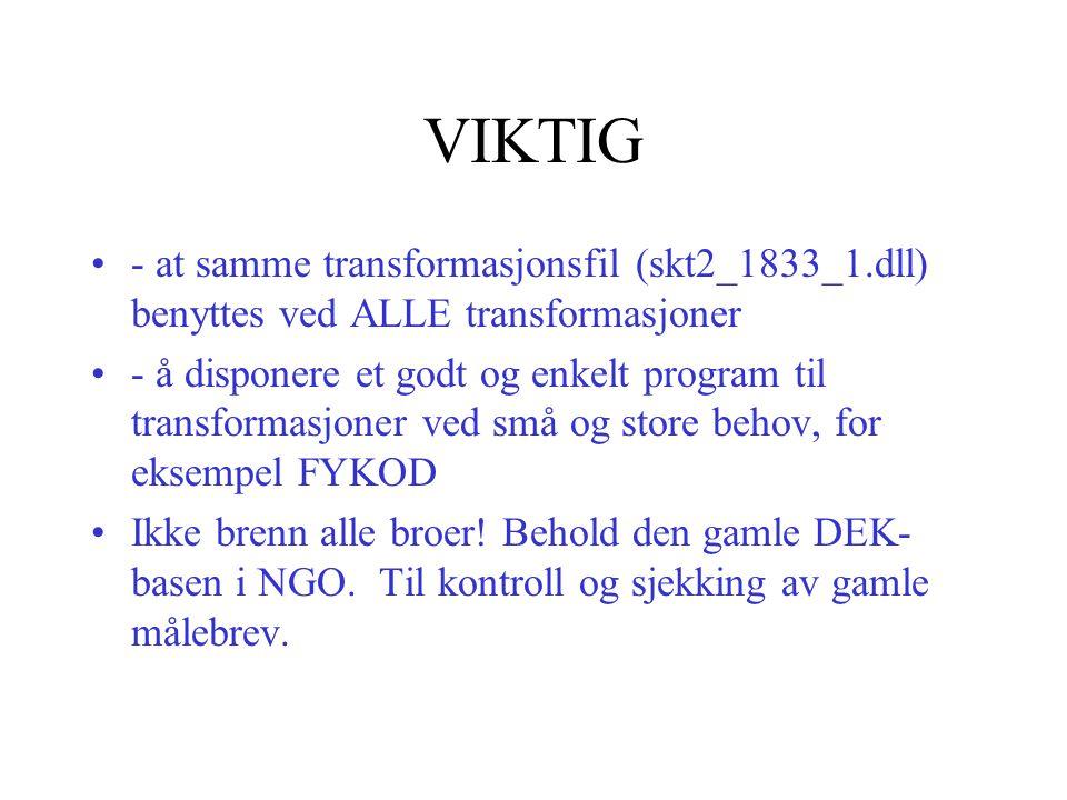 VIKTIG - at samme transformasjonsfil (skt2_1833_1.dll) benyttes ved ALLE transformasjoner - å disponere et godt og enkelt program til transformasjoner