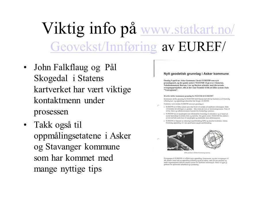 Viktig info på www.statkart.no/ Geovekst/Innføring av EUREF/ www.statkart.no/ Geovekst/Innføring John Falkflaug og Pål Skogedal i Statens kartverket h