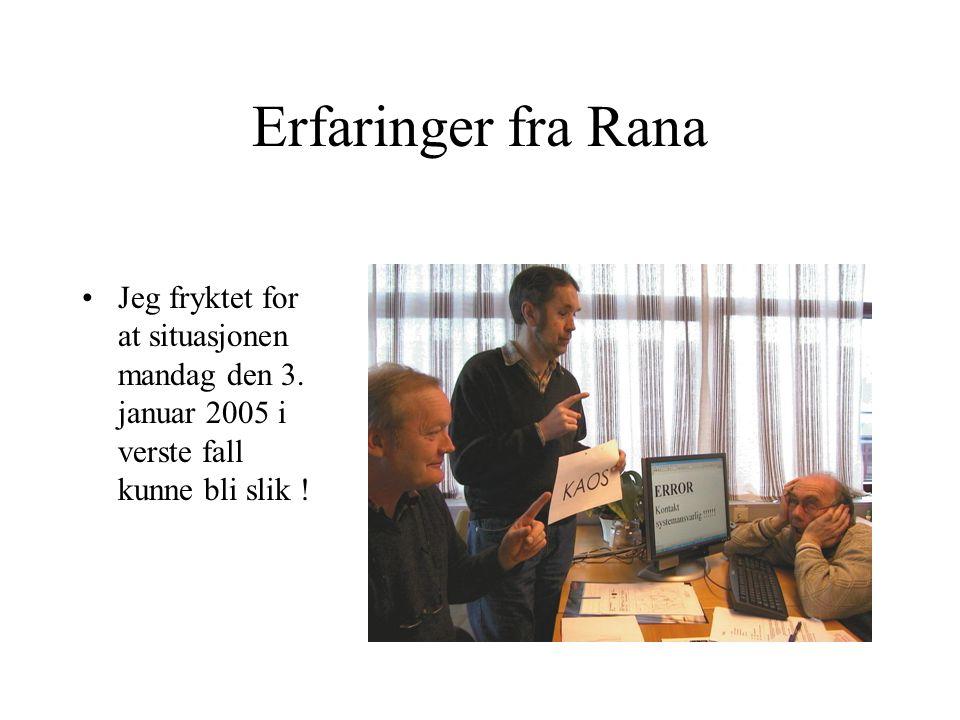 Erfaringer fra Rana Jeg fryktet for at situasjonen mandag den 3. januar 2005 i verste fall kunne bli slik !