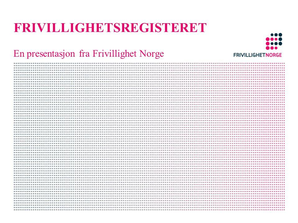 FRIVILLIGHETSREGISTERET En presentasjon fra Frivillighet Norge