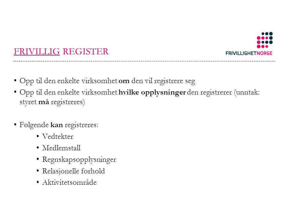 FRIVILLIG REGISTER Opp til den enkelte virksomhet om den vil registrere seg Opp til den enkelte virksomhet hvilke opplysninger den registrerer (unntak: styret må registreres) Følgende kan registreres: Vedtekter Medlemstall Regnskapsopplysninger Relasjonelle forhold Aktivitetsområde