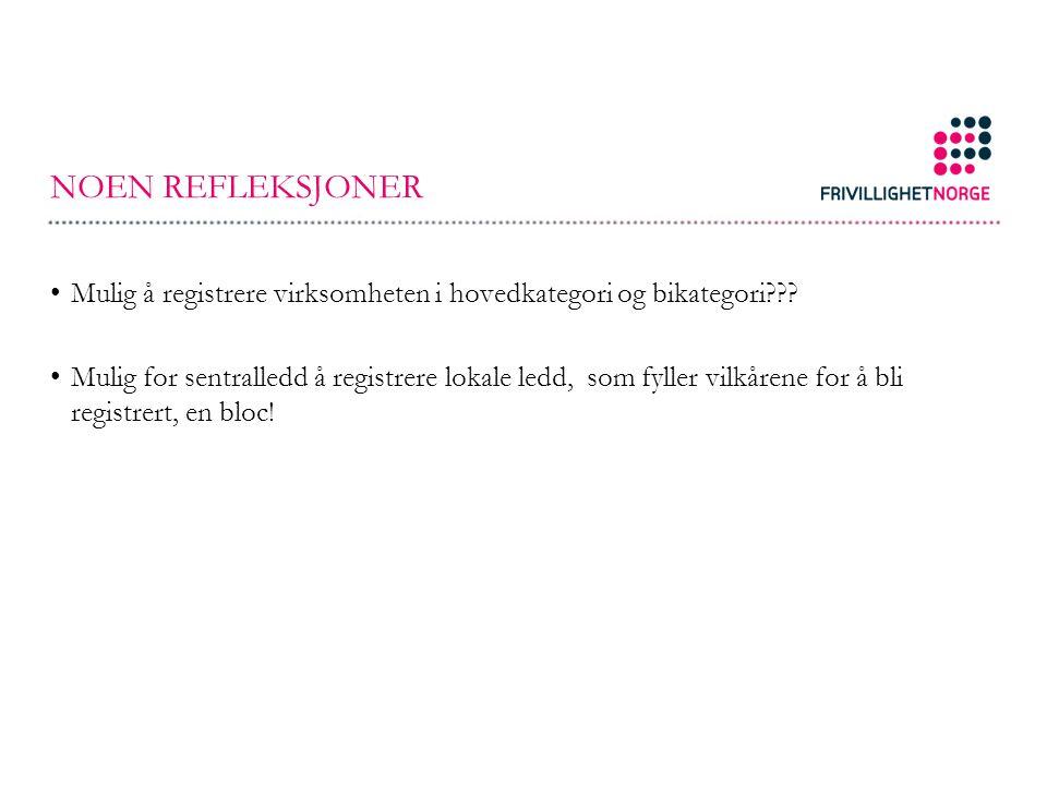 NOEN REFLEKSJONER Mulig å registrere virksomheten i hovedkategori og bikategori??.