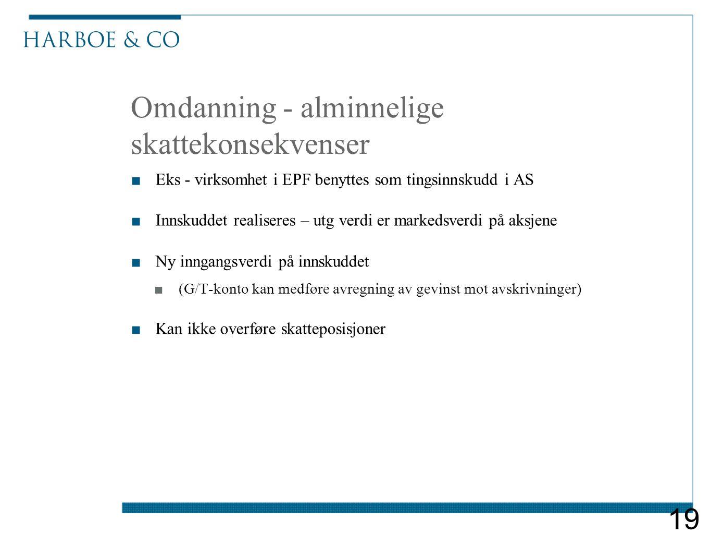 Omdanning - alminnelige skattekonsekvenser ■Eks - virksomhet i EPF benyttes som tingsinnskudd i AS ■Innskuddet realiseres – utg verdi er markedsverdi