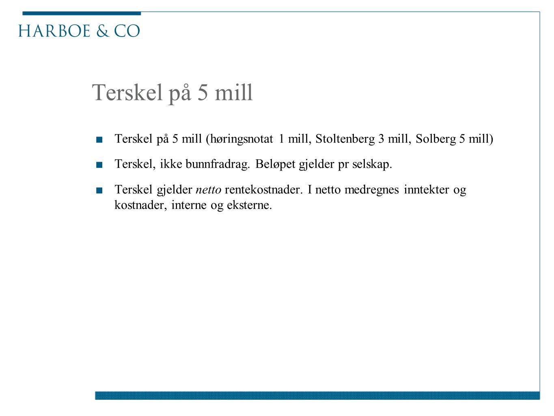 Terskel på 5 mill ■Terskel på 5 mill (høringsnotat 1 mill, Stoltenberg 3 mill, Solberg 5 mill) ■Terskel, ikke bunnfradrag. Beløpet gjelder pr selskap.