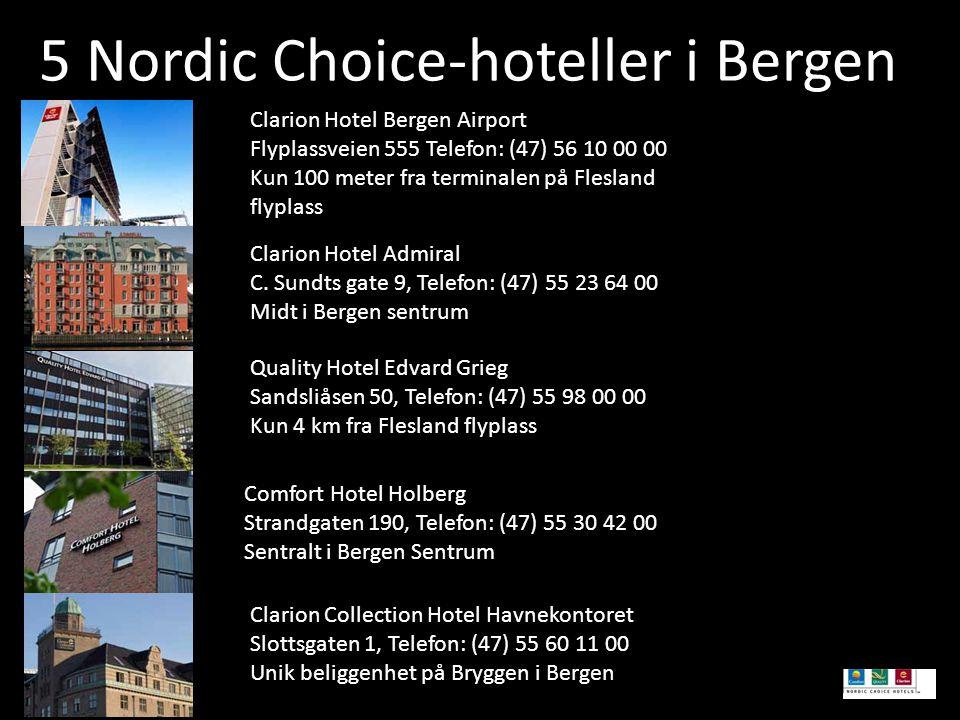 5 Nordic Choice-hoteller i Bergen Clarion Hotel Bergen Airport Flyplassveien 555 Telefon: (47) 56 10 00 00 Kun 100 meter fra terminalen på Flesland flyplass Clarion Hotel Admiral C.