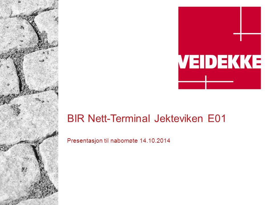 BIR Nett-Terminal Jekteviken E01 Presentasjon til nabomøte 14.10.2014