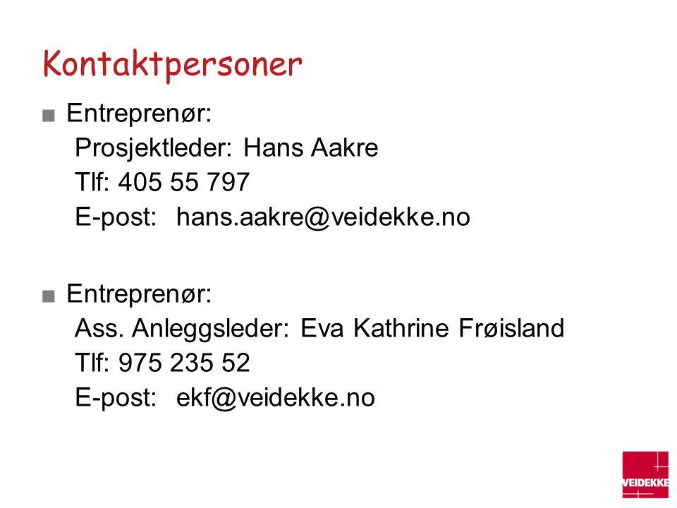 Kontaktpersoner ■Entreprenør: Prosjektleder: Hans Aakre Tlf: 405 55 797 E-post:hans.aakre@veidekke.no ■Entreprenør: Ass. Anleggsleder: Eva Kathrine Fr