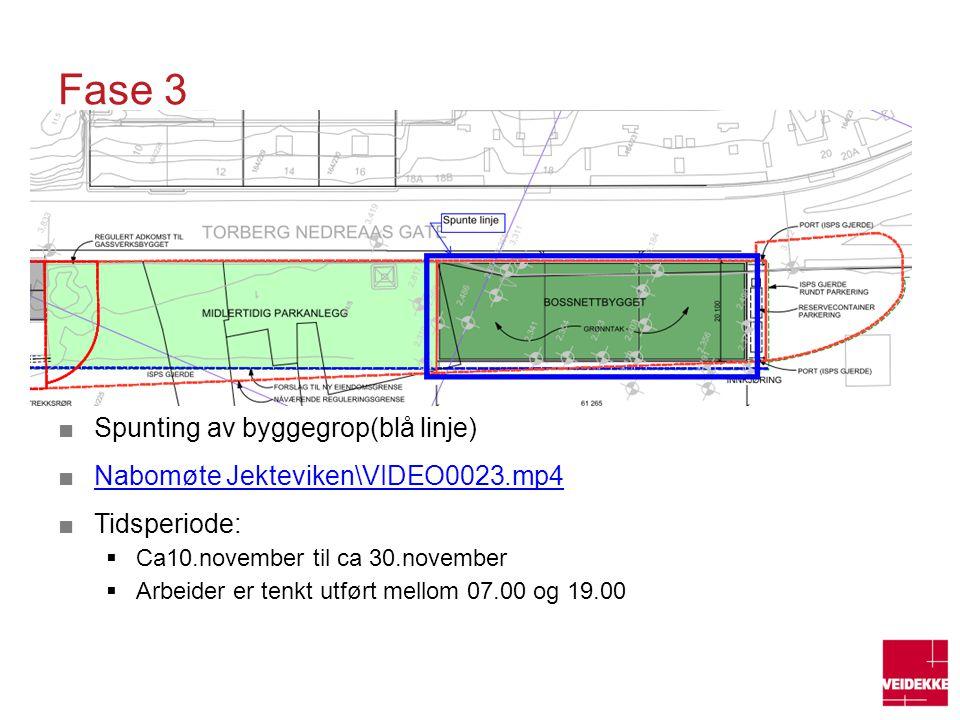 Fase 3 ■Spunting av byggegrop(blå linje) ■Nabomøte Jekteviken\VIDEO0023.mp4Nabomøte Jekteviken\VIDEO0023.mp4 ■Tidsperiode:  Ca10.november til ca 30.n