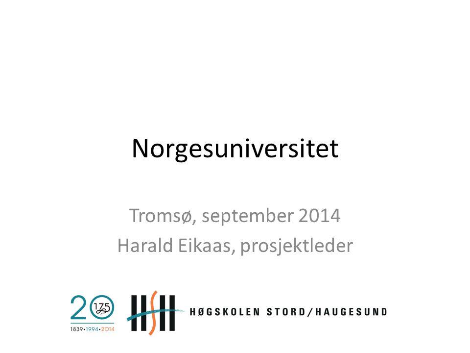 Norgesuniversitet Tromsø, september 2014 Harald Eikaas, prosjektleder