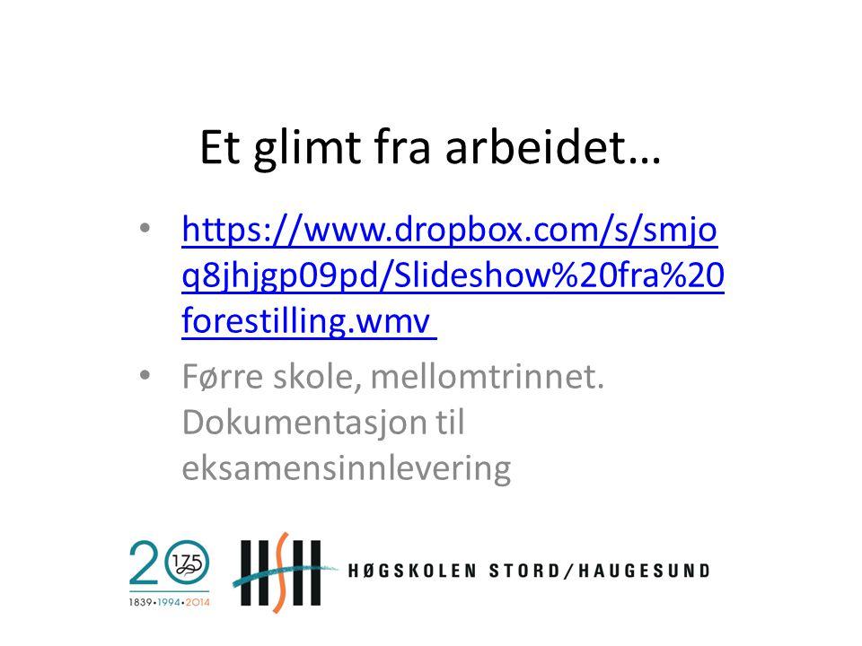 Et glimt fra arbeidet… https://www.dropbox.com/s/smjo q8jhjgp09pd/Slideshow%20fra%20 forestilling.wmv https://www.dropbox.com/s/smjo q8jhjgp09pd/Slide
