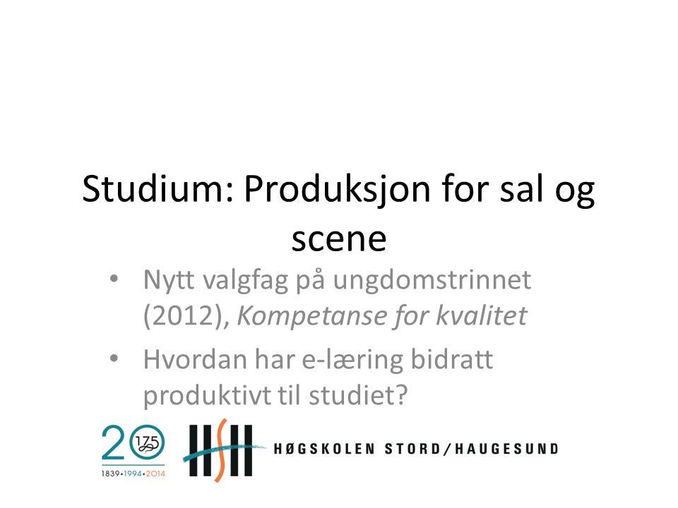 Studium: Produksjon for sal og scene Nytt valgfag på ungdomstrinnet (2012), Kompetanse for kvalitet Hvordan har e-læring bidratt produktivt til studie