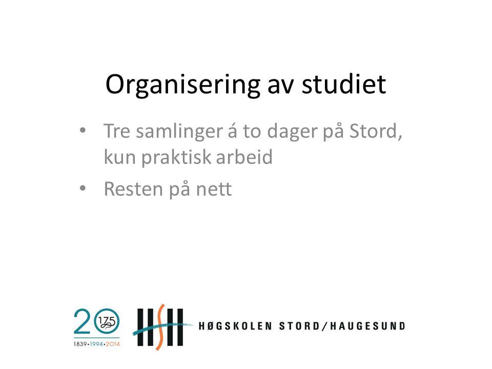 Organisering av studiet Tre samlinger á to dager på Stord, kun praktisk arbeid Resten på nett