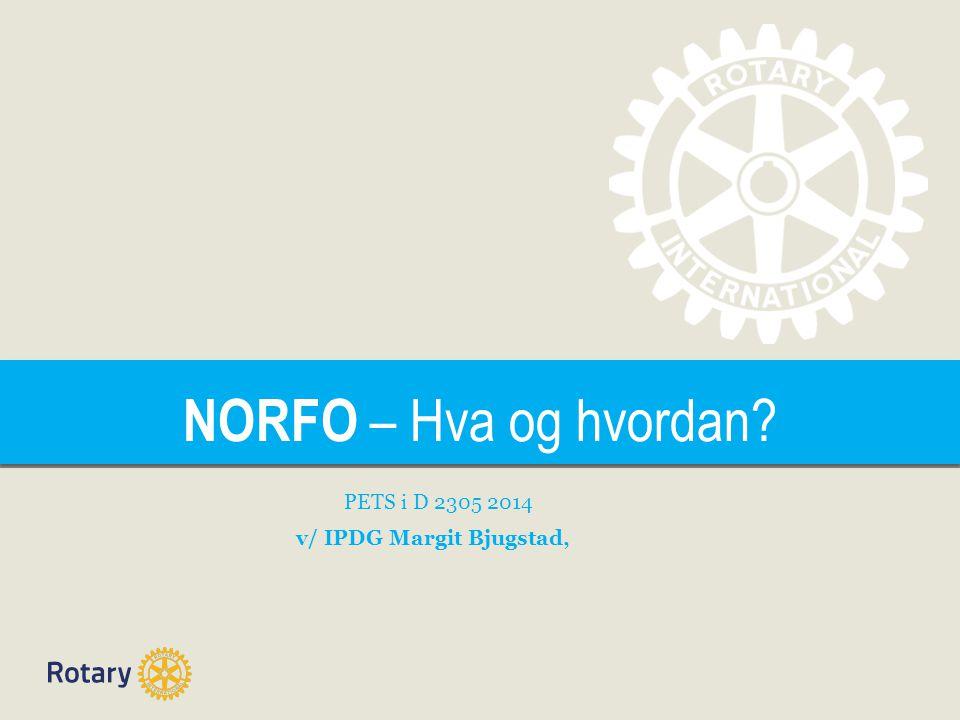 TITLE NORFO – Hva og hvordan? PETS i D 2305 2014 v/ IPDG Margit Bjugstad,