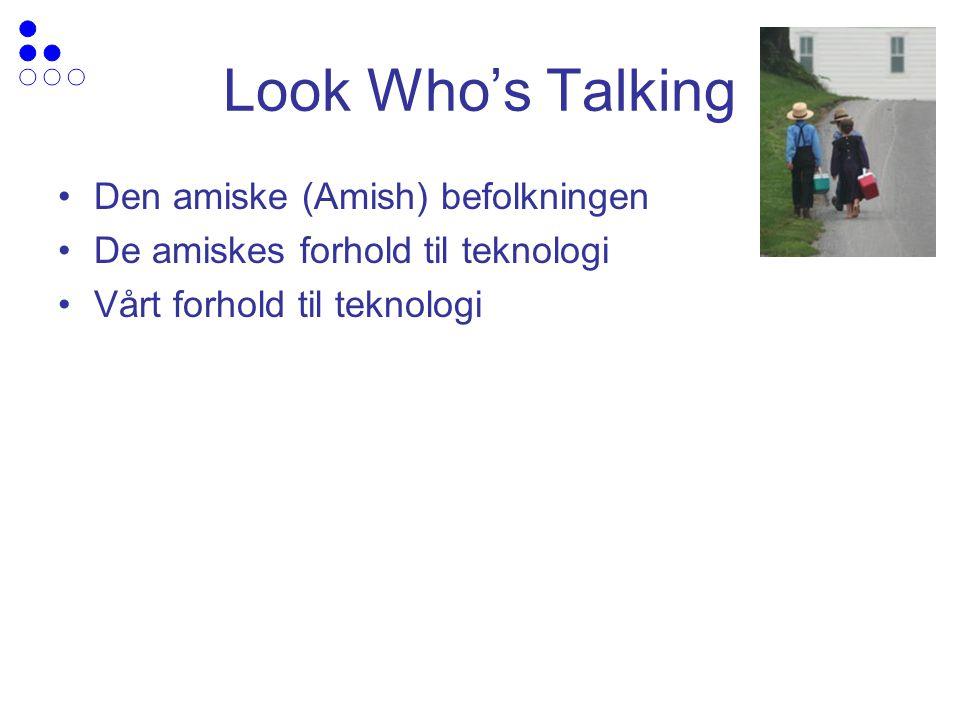 Look Who's Talking Den amiske (Amish) befolkningen De amiskes forhold til teknologi Vårt forhold til teknologi