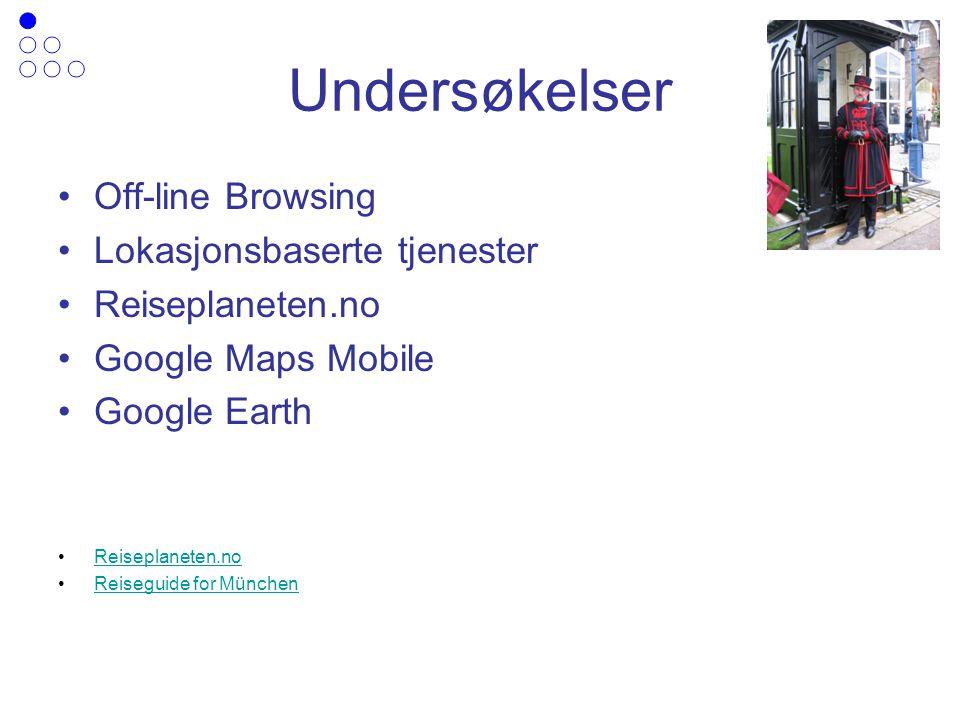 Undersøkelser Off-line Browsing Lokasjonsbaserte tjenester Reiseplaneten.no Google Maps Mobile Google Earth Reiseplaneten.no Reiseguide for München