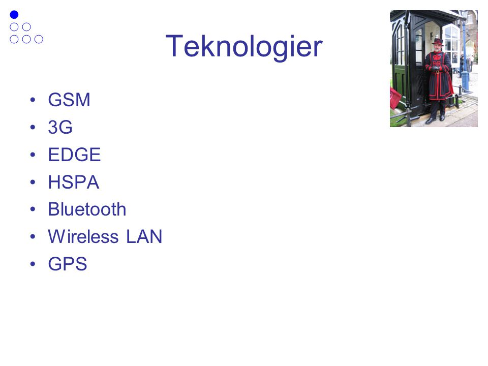 Teknologier GSM 3G EDGE HSPA Bluetooth Wireless LAN GPS