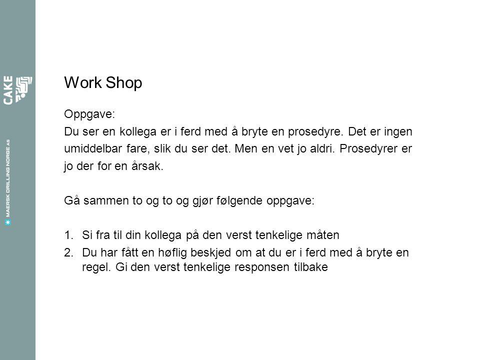 Work Shop Oppgave: Du ser en kollega er i ferd med å bryte en prosedyre.