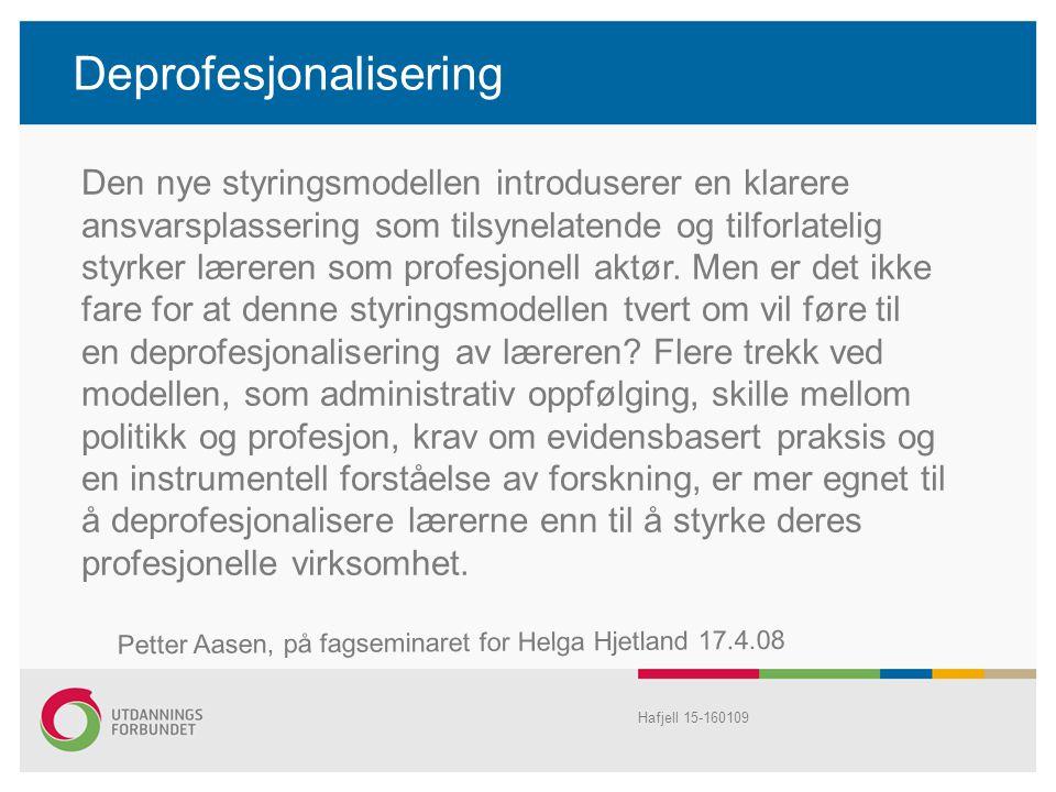Deprofesjonalisering Hafjell 15-160109 Den nye styringsmodellen introduserer en klarere ansvarsplassering som tilsynelatende og tilforlatelig styrker læreren som profesjonell aktør.