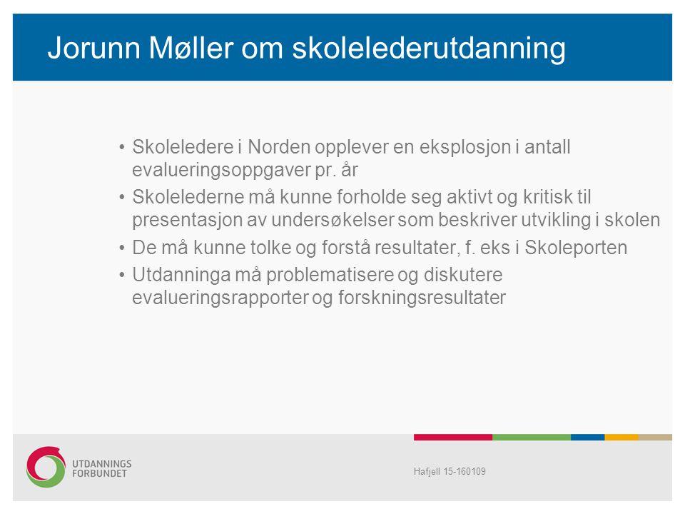 Jorunn Møller om skolelederutdanning Skoleledere i Norden opplever en eksplosjon i antall evalueringsoppgaver pr. år Skolelederne må kunne forholde se