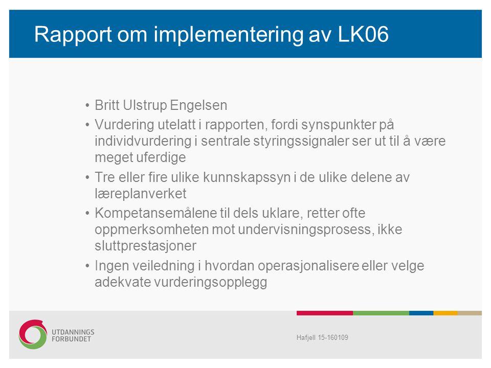Rapport om implementering av LK06 Britt Ulstrup Engelsen Vurdering utelatt i rapporten, fordi synspunkter på individvurdering i sentrale styringssigna