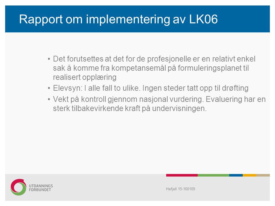 Rapport om implementering av LK06 Det forutsettes at det for de profesjonelle er en relativt enkel sak å komme fra kompetansemål på formuleringsplanet til realisert opplæring Elevsyn: I alle fall to ulike.