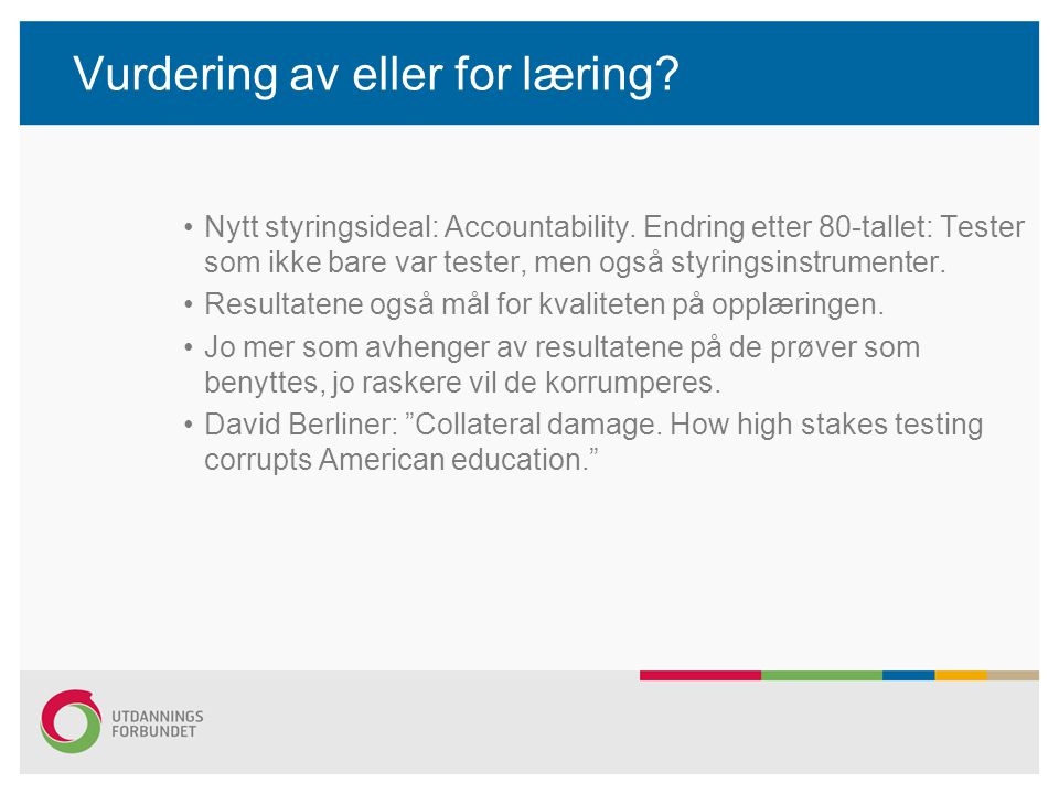 Vurdering av eller for læring? Nytt styringsideal: Accountability. Endring etter 80-tallet: Tester som ikke bare var tester, men også styringsinstrume