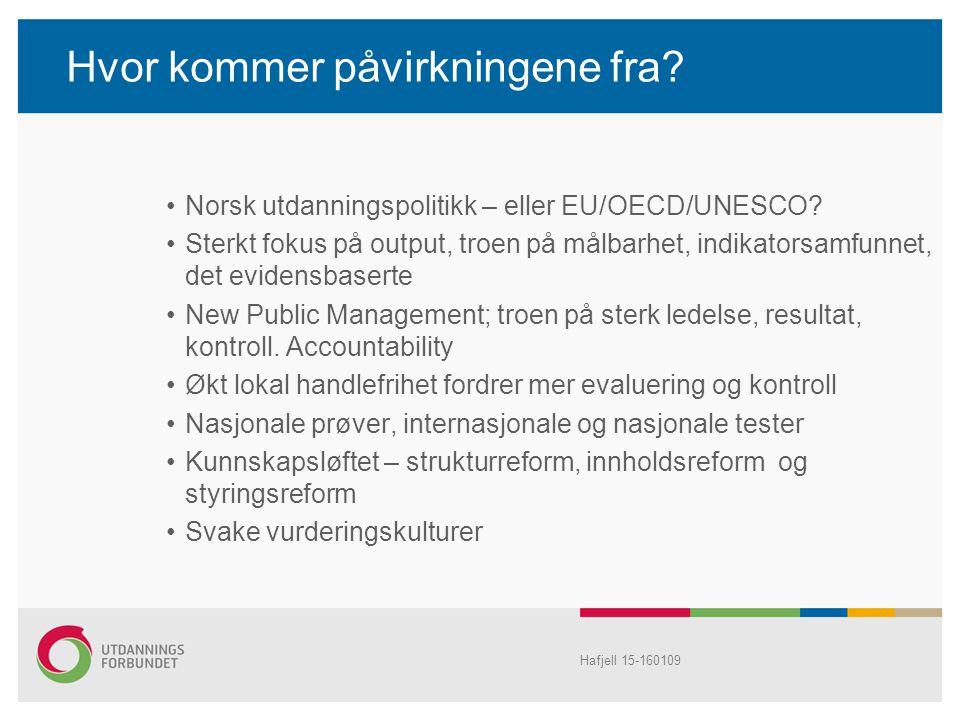 Hafjell 15-160109 Hvor kommer påvirkningene fra? Norsk utdanningspolitikk – eller EU/OECD/UNESCO? Sterkt fokus på output, troen på målbarhet, indikato