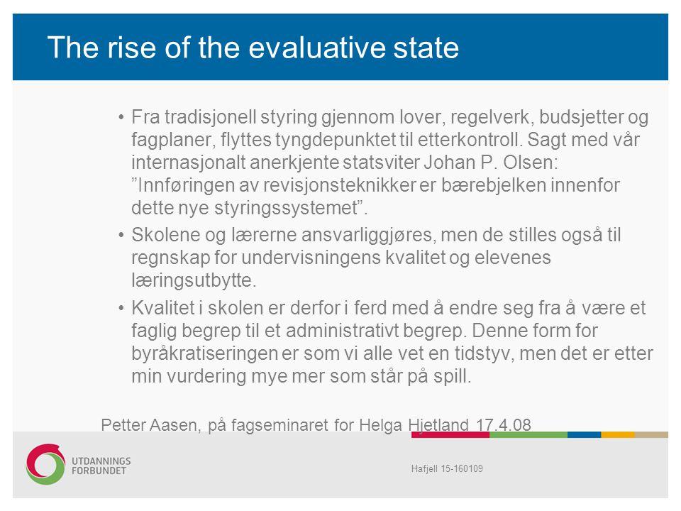 The rise of the evaluative state Fra tradisjonell styring gjennom lover, regelverk, budsjetter og fagplaner, flyttes tyngdepunktet til etterkontroll.