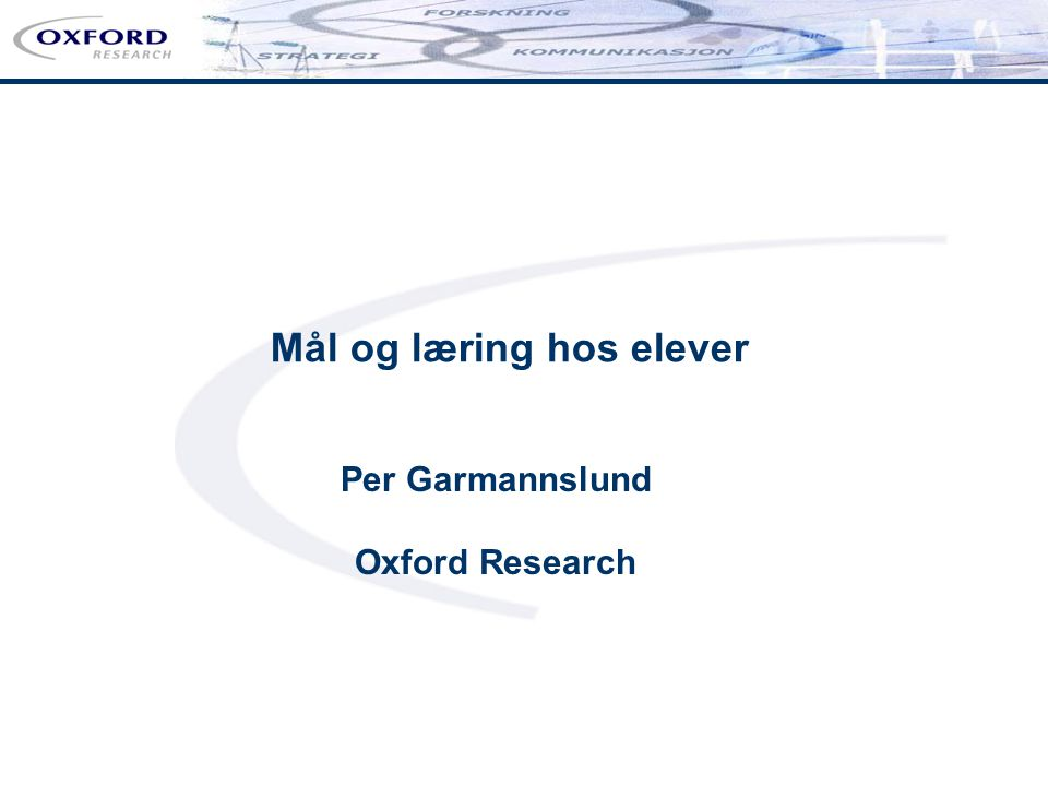 Per Garmannslund Oxford Research Mål og læring hos elever