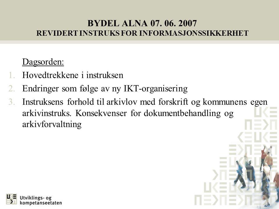 BYDEL ALNA 07. 06. 2007 REVIDERT INSTRUKS FOR INFORMASJONSSIKKERHET Dagsorden: 1.Hovedtrekkene i instruksen 2.Endringer som følge av ny IKT-organiseri