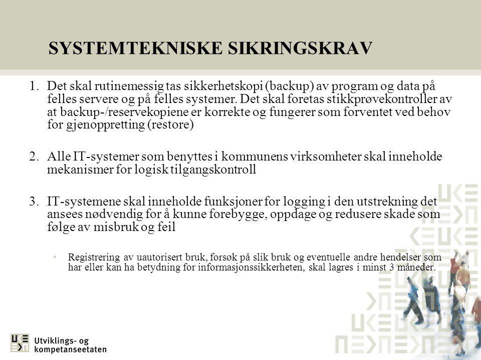 SYSTEMTEKNISKE SIKRINGSKRAV 1.Det skal rutinemessig tas sikkerhetskopi (backup) av program og data på felles servere og på felles systemer. Det skal f