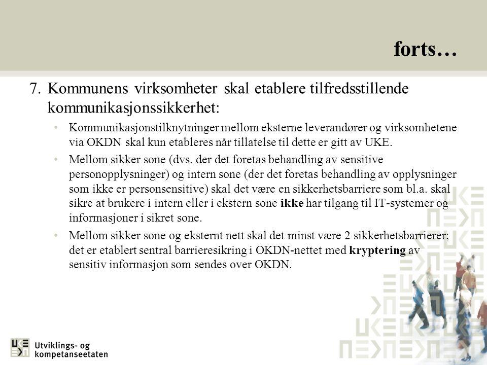 forts… 7.Kommunens virksomheter skal etablere tilfredsstillende kommunikasjonssikkerhet: Kommunikasjonstilknytninger mellom eksterne leverandører og v