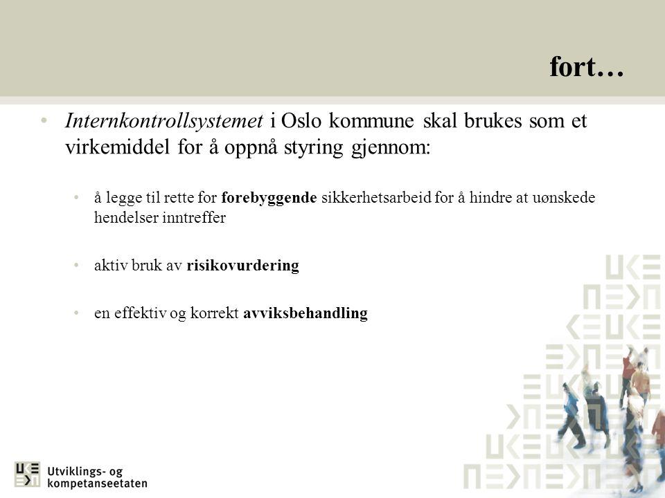 fort… Internkontrollsystemet i Oslo kommune skal brukes som et virkemiddel for å oppnå styring gjennom: å legge til rette for forebyggende sikkerhetsa