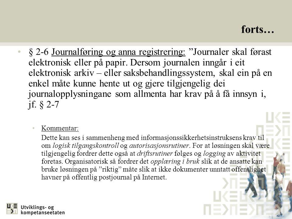"""forts… § 2-6 Journalføring og anna registrering: """"Journaler skal førast elektronisk eller på papir. Dersom journalen inngår i eit elektronisk arkiv –"""