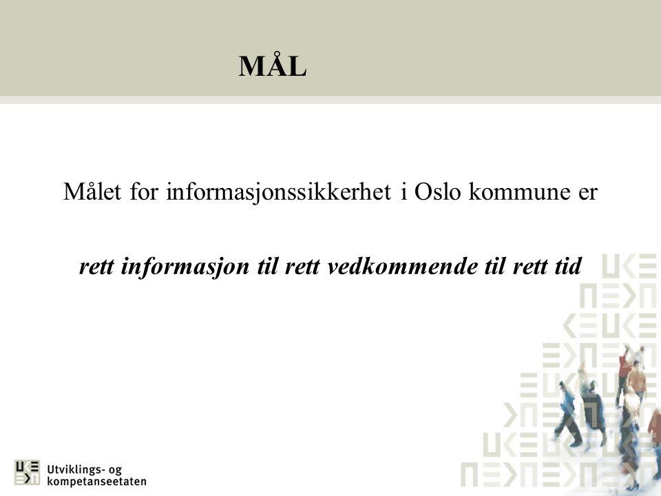 MÅL Målet for informasjonssikkerhet i Oslo kommune er rett informasjon til rett vedkommende til rett tid