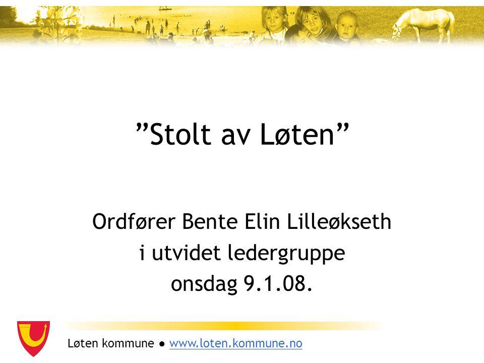 """Løten kommune ● www.loten.kommune.nowww.loten.kommune.no """"Stolt av Løten"""" Ordfører Bente Elin Lilleøkseth i utvidet ledergruppe onsdag 9.1.08."""