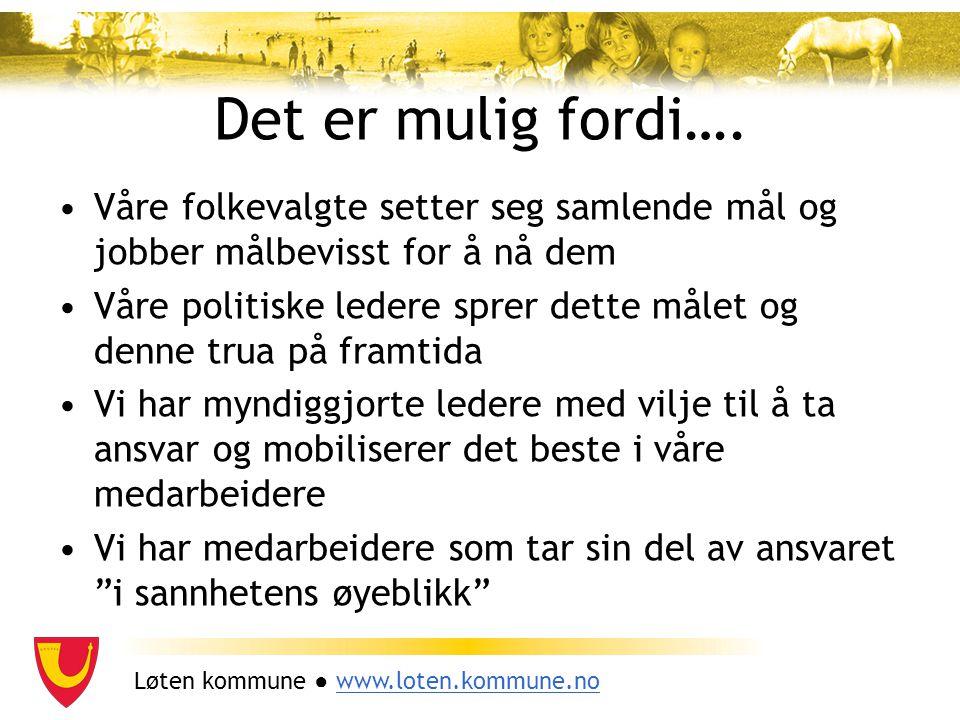 Løten kommune ● www.loten.kommune.nowww.loten.kommune.no Det er mulig fordi…. Våre folkevalgte setter seg samlende mål og jobber målbevisst for å nå d