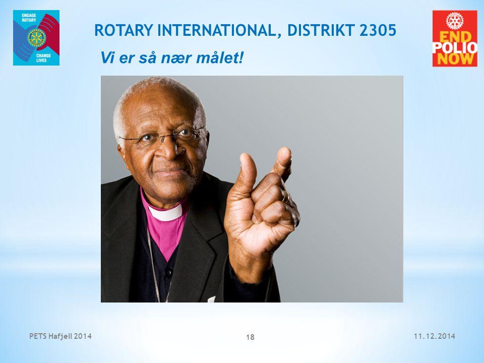 11.12.2014PETS Hafjell 2014 18 ROTARY INTERNATIONAL, DISTRIKT 2305 Vi er så nær målet!