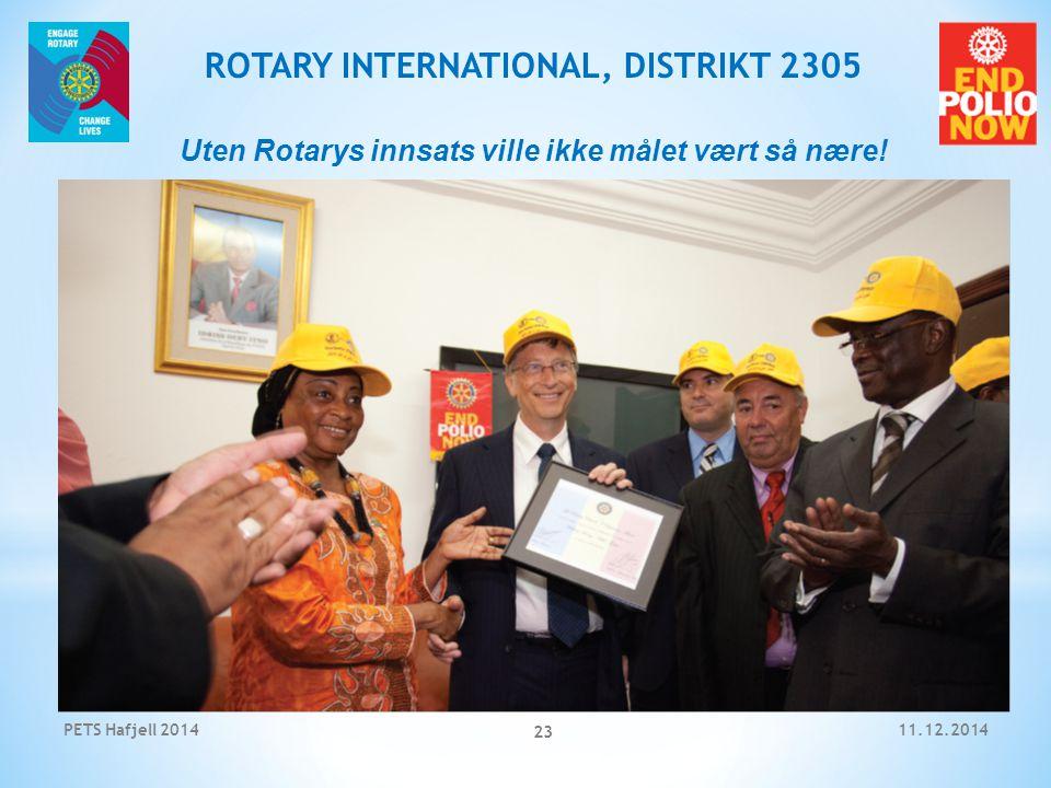 11.12.2014PETS Hafjell 2014 23 ROTARY INTERNATIONAL, DISTRIKT 2305 Uten Rotarys innsats ville ikke målet vært så nære!