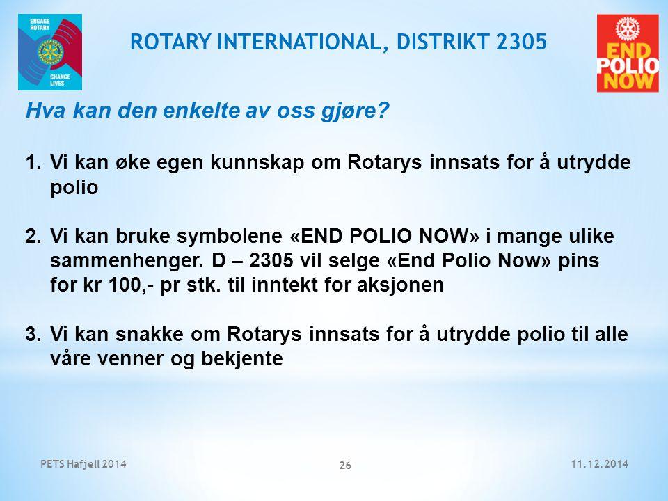 11.12.2014PETS Hafjell 2014 26 ROTARY INTERNATIONAL, DISTRIKT 2305 Hva kan den enkelte av oss gjøre.