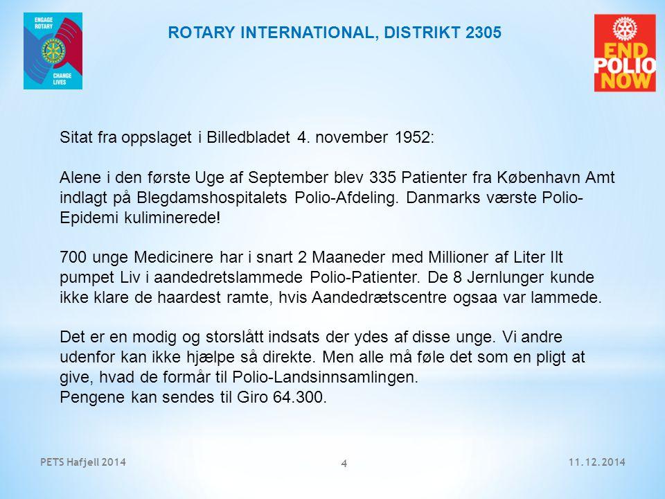 11.12.2014PETS Hafjell 2014 5 ROTARY INTERNATIONAL, DISTRIKT 2305 Rotary International startet sitt arbeid mot spredning av polioviruset på Filipinene i 1979.