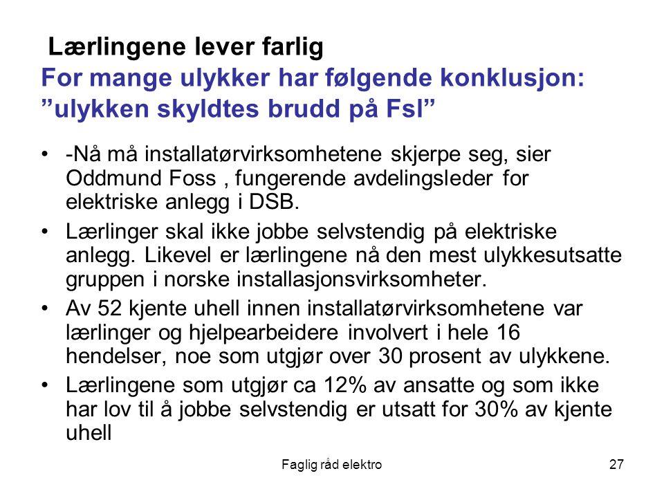 Faglig råd elektro27 Lærlingene lever farlig For mange ulykker har følgende konklusjon: ulykken skyldtes brudd på Fsl -Nå må installatørvirksomhetene skjerpe seg, sier Oddmund Foss, fungerende avdelingsleder for elektriske anlegg i DSB.