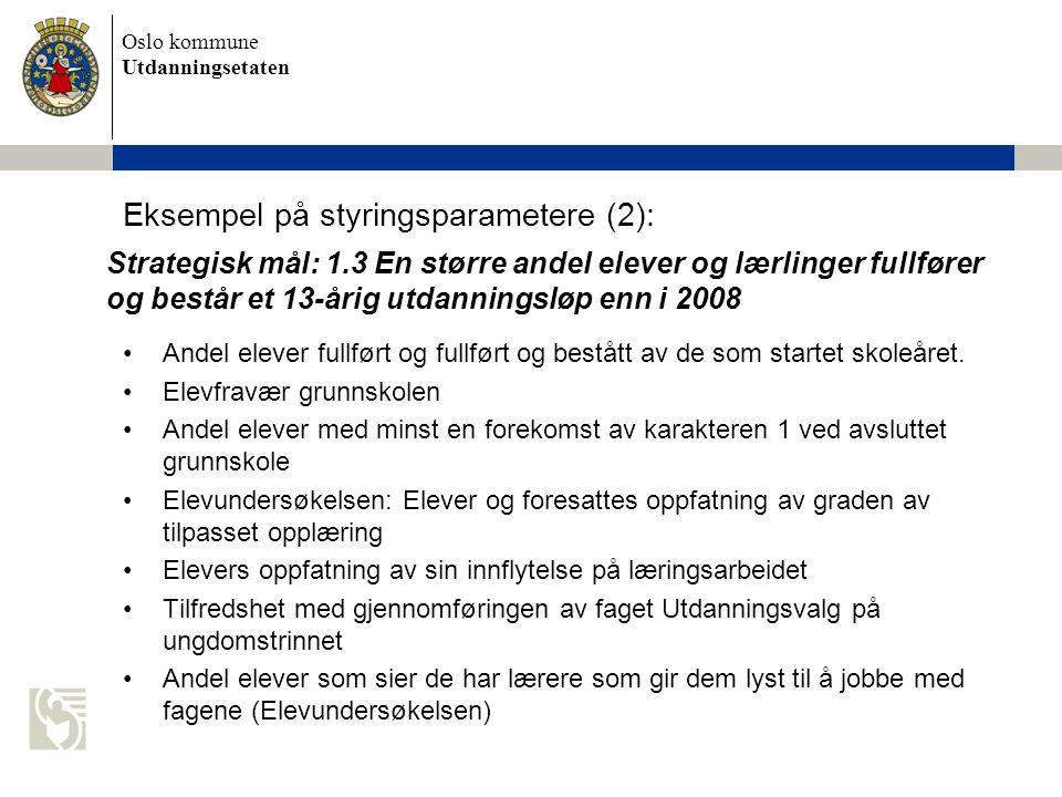Oslo kommune Utdanningsetaten Eksempel på styringsparametere (2): Strategisk mål: 1.3 En større andel elever og lærlinger fullfører og består et 13-år