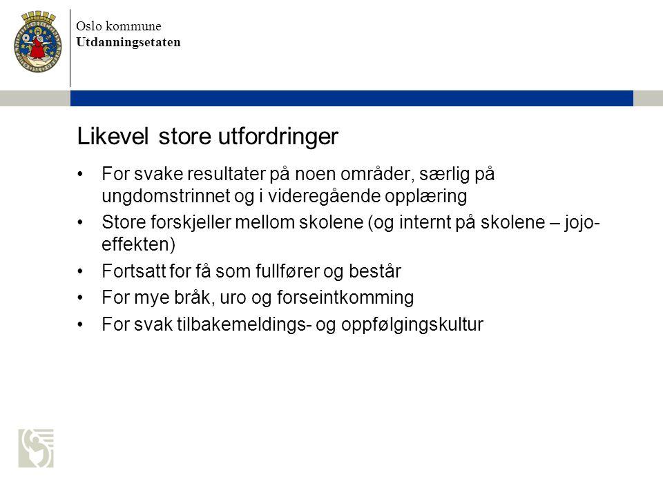 Oslo kommune Utdanningsetaten Likevel store utfordringer For svake resultater på noen områder, særlig på ungdomstrinnet og i videregående opplæring St